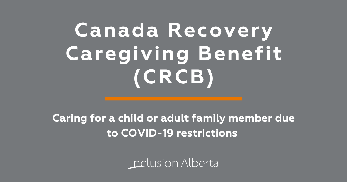 Canada Recovery Caregiving Benefit (CRCB). Caring for a child or adult family member due to COVID-19 restrictions