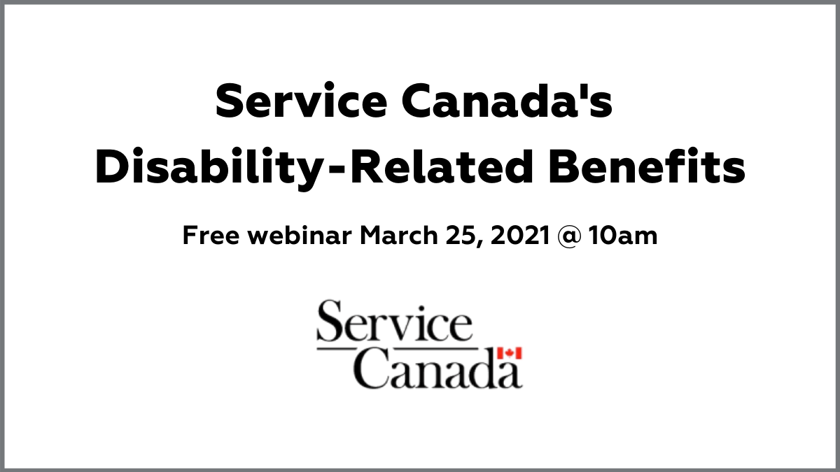 Service Canada's Disability-Related Benefits. Free webinar March 25, 2021 at 10am. Service Canada logo
