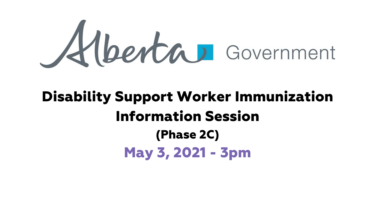 Alberta Government Disability Support Worker Immunization Info Session (Phase 2C). May 2, 3021 at 3pm