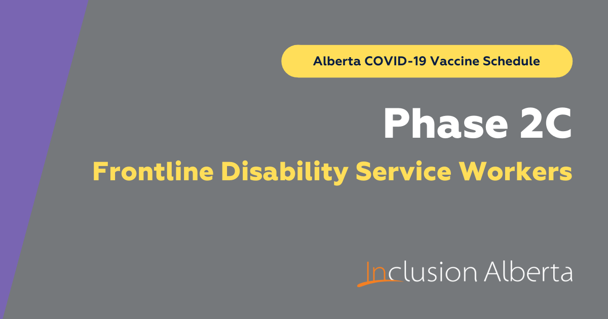 Alberta COVID-19 Vaccine Schedule. Phase 2C, Frontline Disability Service Workers