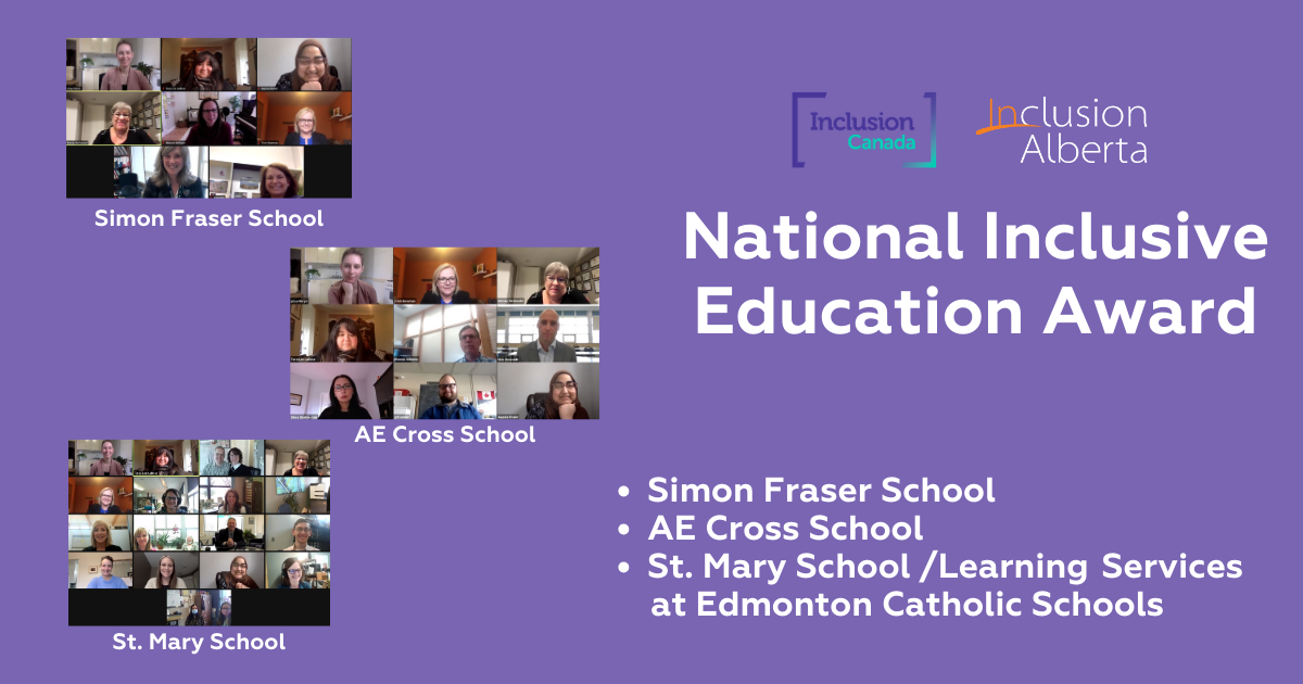 National Inclusive Education Awards. Simon Fraser School, AE Cross School, St. Mary School/Learning Services at Edmonton Catholic Schools