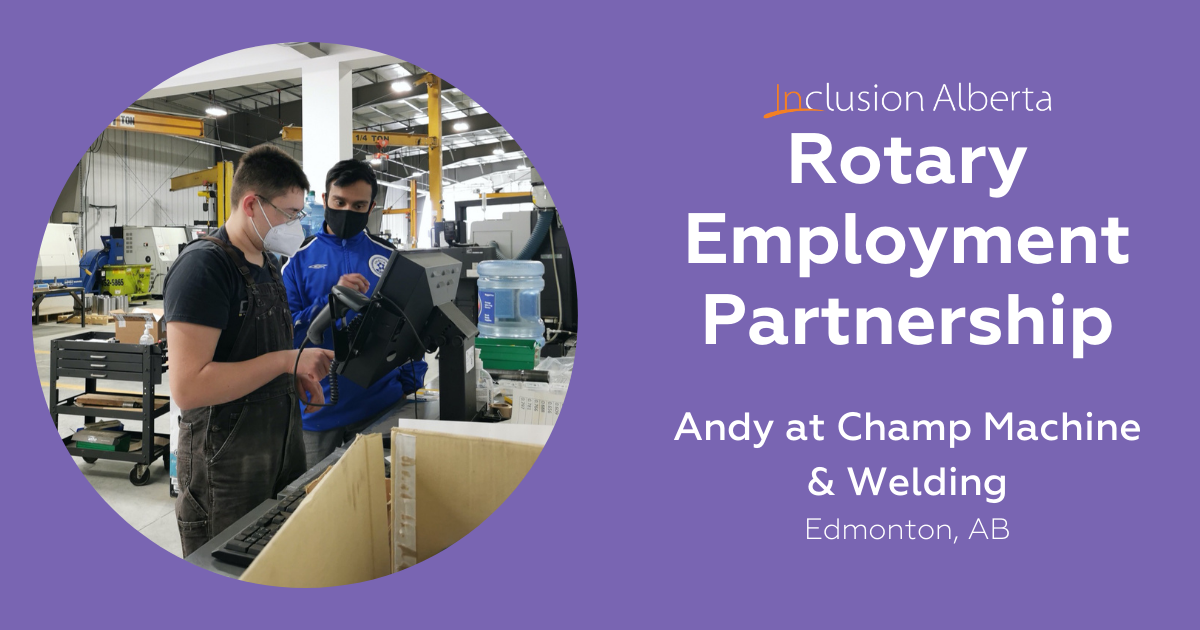 Rotary Employment Partnership, Andy at Champ Machine and Welding. Edmonton, AB. Andy operates a shop machine with a colleague