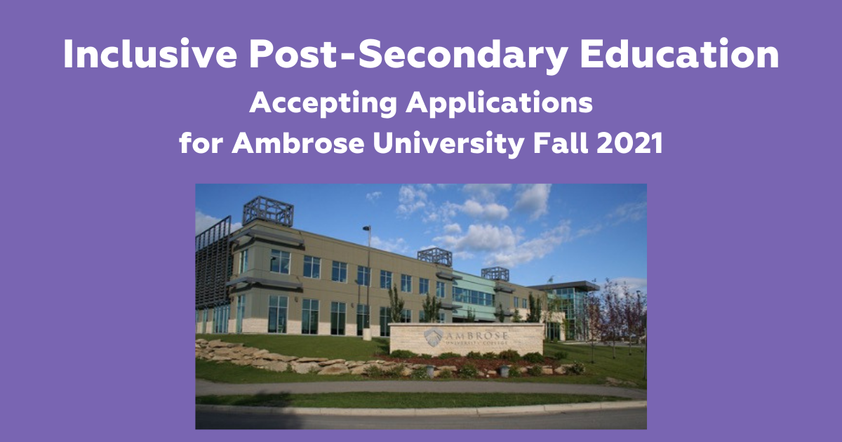 Inclusive Post Secondary Education: Accepting Applications for Ambrose University Fall 2021. Ambrose University campus building on a background of blue skies with a few clouds.
