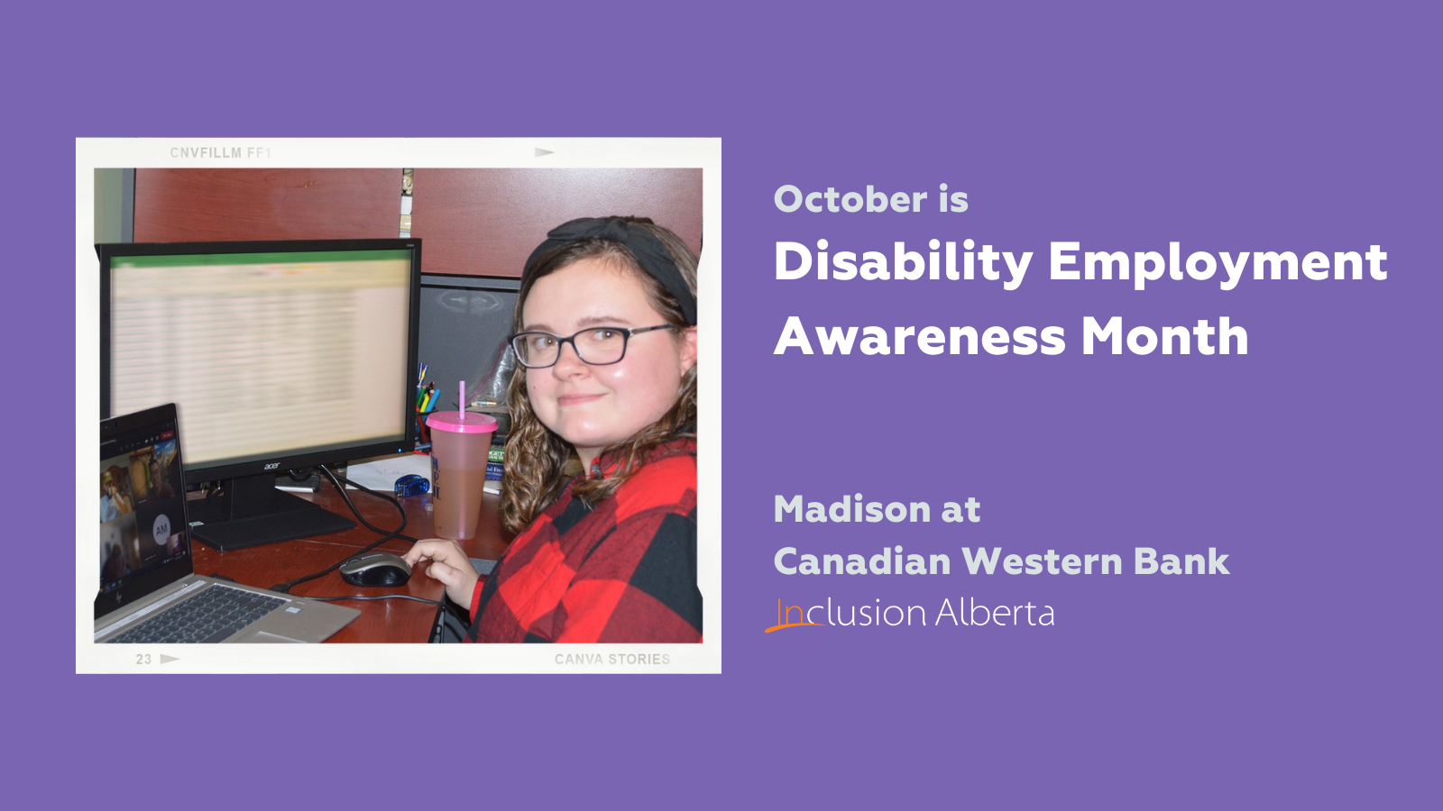 October is Disability Employment Awareness Month. Madison at Canadian Western Bank. Madison poses at her home workstation in front of computer screens, one of which shows she is on a Zoom call with colleagues.