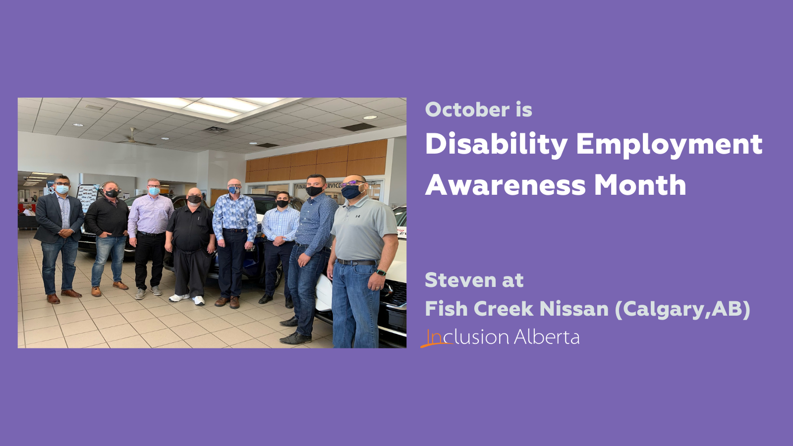 October is Disability Employment Awareness Month. Steven at Fish Creek Nissan (Calgary, AB). Inclusion Alberta. Steven is picture posing in a car dealership showroom with several colleagues.